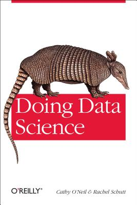 Doing Data Science By O'neil, Cathy/ Schutt, Rachel